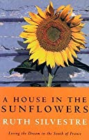 A House in the Sunflowers: Living the Dream in the South of France