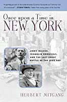 Once Upon a Time in New York: Jimmy Walker, Franklin Roosevelt & the Last Great Battle of the Jazz Age