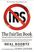 The Fair Tax Book: Saying Goodbye to the Income Tax and the IRS