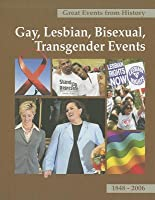Great Events from History: Gay, Lesbian, Bisexual, and Transgender Events, 1848-2006, V.1