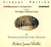 Thousand Country Roads, A: An Epilogue to the Bridges of Madison County