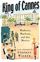 King of Cannes: Madness, Mayhem and the Movies
