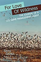 For Love of Wildness: The Journal of A U.S. Game Management Agent