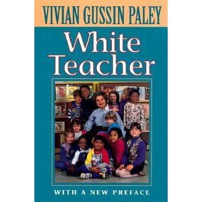 white teacher by vivian gussin paley essay White teacher is a non-fiction book written by kindergarten teacher vivian gussin  paley mrs paley shares with honesty her experiences teaching in an.