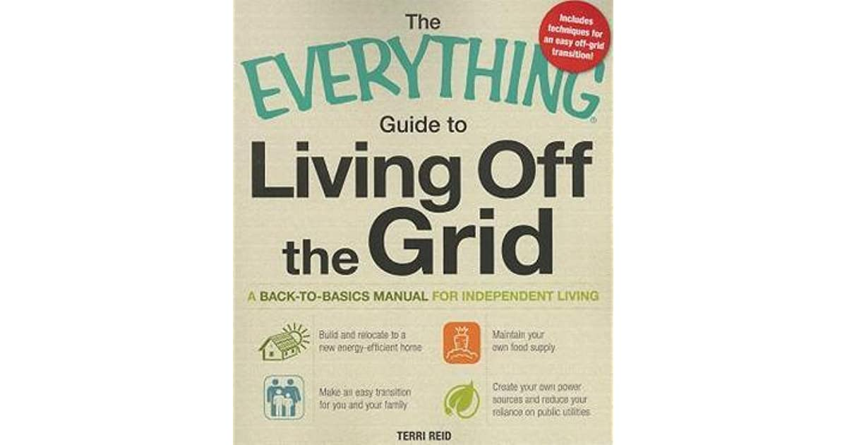 The Everything Guide To Living Off The Grid: A Back-to