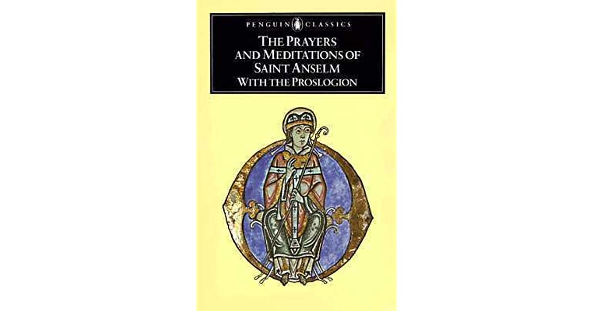 Anselm Of Canterbury Quotes: The Prayers And Meditations Of St. Anselm & The Proslogion