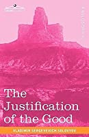 The Justification of the Good: An Essay on Moral Philosophy