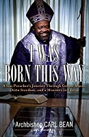 I Was Born This Way: A Gay Preacher's Journey through Gospel Music, Disco Stardom, and a Ministry in Christ