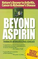Beyond Aspirin: Nature's Answer to Arthritis, Cancer & Alzheimer's Disease