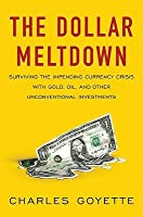 The Dollar Meltdown: Surviving the Impending Currency Crisis with Gold, Oil, and Other Unconventional Investments