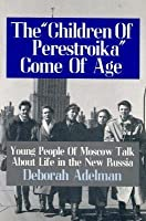 """The """"Children of Perestroika"""" Come of Age: Young People of Moscow Talk about Life in the New Russia"""