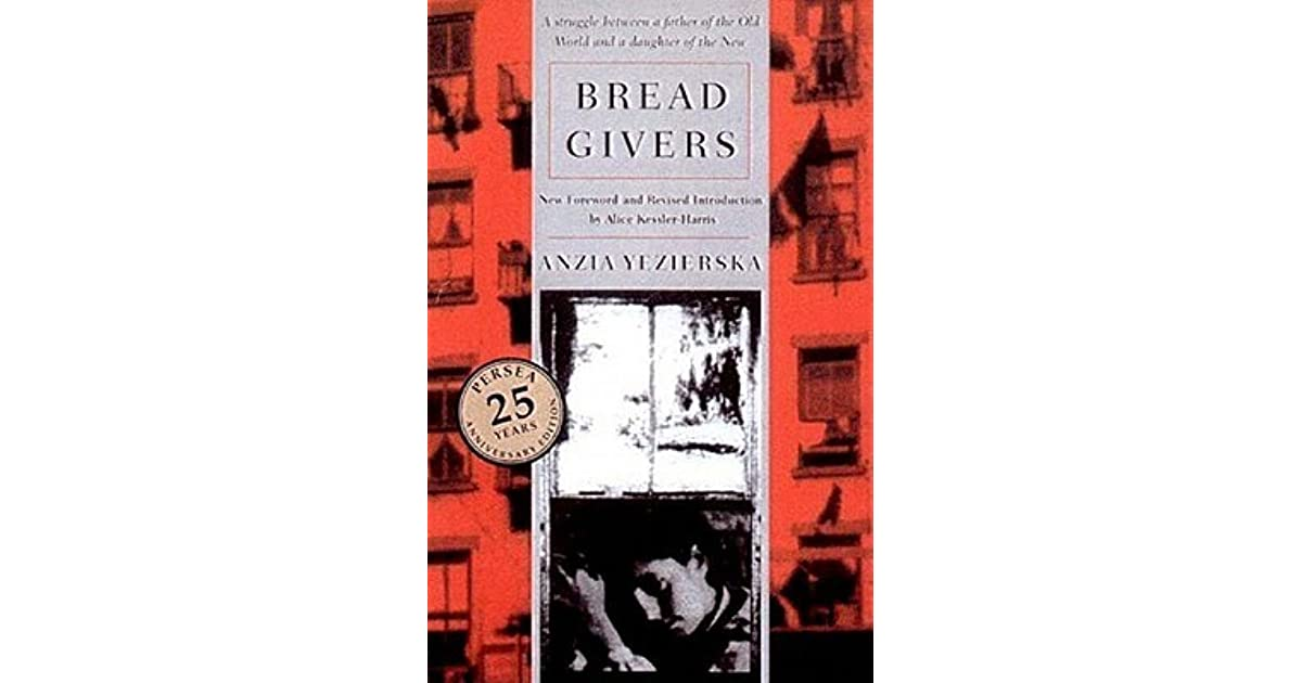 bread givers book report Bread givers, by anzia yezierska is a compelling book, not only in its vivid descriptions of life in new york city during the 1910s-1920s, but also in its look into an orthodox jewish family, and its standards.