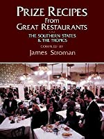 Prize Recipes from Great Restaurants: The Southern States & the Tropics