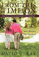 From This Time on: Practical Ways to Strengthen Your Marriage