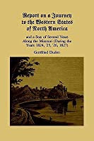 Report on a Journey to the Western States of North America and a Stay of Several Years Along the Missouri (During the Years 1824, '25, '26, 1827)