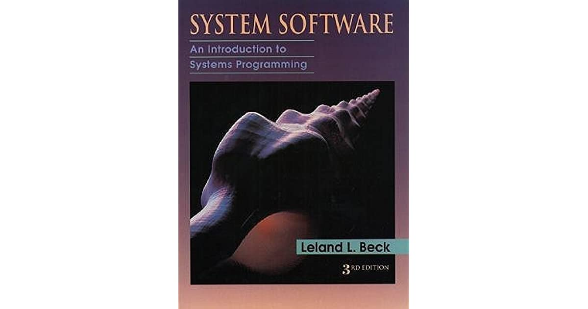 System Software  An Introduction To Systems Programming By
