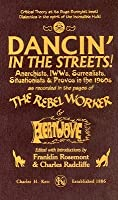 Dancin' in the Streets!: Anarchists, IWWs, Surrealists, Situationists & Provos in the 1960s - As Recorded in the Pages of the Rebel Worker & Heatwave