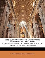 The Economy of the Covenants Between God and Man: Comprehending a Complete Body of Divinity. in Two Volumes