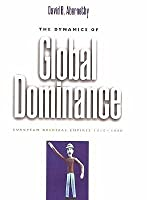 The Dynamics Of Global Dominance: European Overseas Empires, 1415 1980
