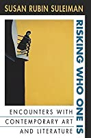 Risking Who One Is: Encounters With Contemporary Art And Literature