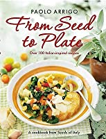 From Seed to Plate: Growing to Eat Italian Style. Paolo Arrigo
