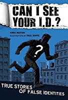 Can I See Your I.D.?: True Stories of False Identities