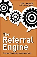 The Referral Engine: Teaching Your Business to Market Itself