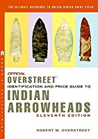 The Official Overstreet Identification and Price Guide to Indian Arrowheads, 11th Edition