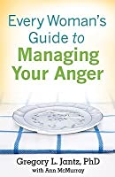 Every Woman's Guide to Managing Your Anger