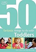 50 Fantastic Things To Do With Toddlers: 16 36 Months
