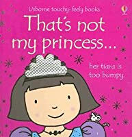 That's Not My Princess (Usborne Touchy-Feely Books)