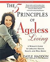 The Five Principles of Ageless Living: A Woman's Guide to Lifelong Health, Beauty, and Well-Being