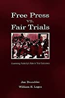 Free Press vs. Fair Trials: Examining Publicity's Role in Trial Outcomes