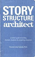 Story Structure Architect: A Writer's Guide to Building Dramatic Situations and Compelling Characters