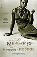 I Put a Spell on You: The Autobiography of Nina Simone