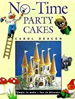 No-Time Party Cakes: Simple to Make - Fun to Decorate. Carol Deacon
