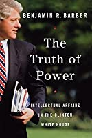 The Truth of Power: Intellectual Affairs in the Clinton White House