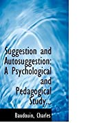 Suggestion and Autosuggestion: A Psychological and Pedagogical Study