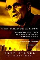 The Prince of the City: Giuliani, New York and the Genius of American Life