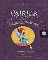 Encyclopedia Mythologica: Fairies and Magical Creatures