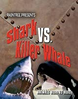 Shark V Killer Whale (Raintree: Animals Head To Head)