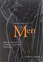 The History of Men: Essays on the History of American and British Masculinities
