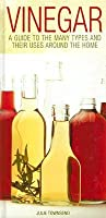 Vinegar: A Guide to the Many Types and Their Uses Around the Home