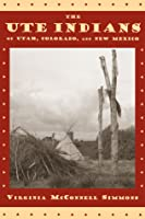 The Ute Indians of Utah, Colorado, and New Mexico