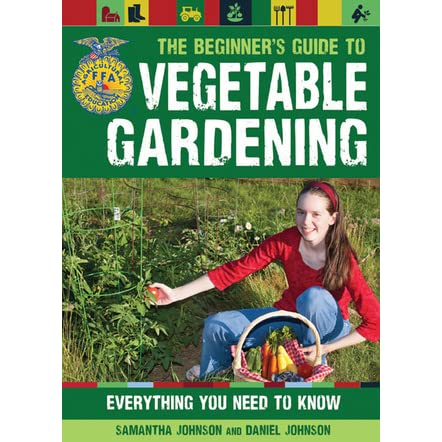 The Beginner 39 S Guide To Vegetable Gardening Everything You Need To Know By Samantha Johnson