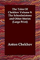 The Tales Of Chekhov Volume 9: The Schoolmistress and Other Stories (Large Print)