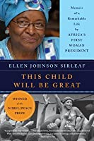 This Child Will Be Great:Memoir of a Remarkable Life By Africa's First Woman President