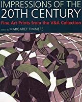 Impressions of the 20th Century: Fine Art Prints from the V&a Collection. Edited by Margaret Timmers
