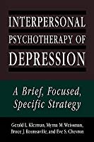 Interpersonal Psychotherapy of Depression: A Brief, Focused, Specific Strategy