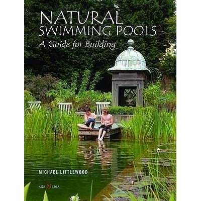 Natural swimming pools a guide for building by michael littlewood reviews discussion for Natural swimming pools a guide to building